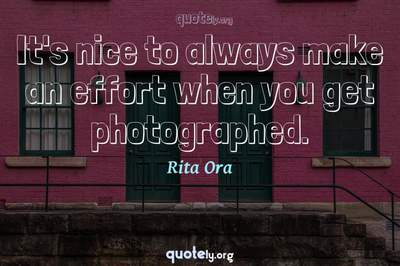 Photo Quote of It's nice to always make an effort when you get photographed.