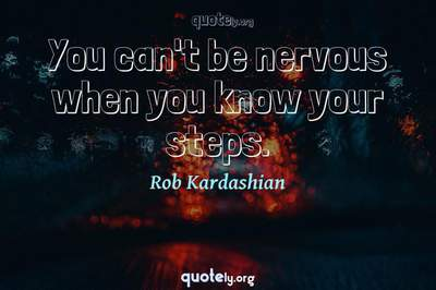 Photo Quote of You can't be nervous when you know your steps.