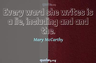 Photo Quote of Every word she writes is a lie, including and and the.