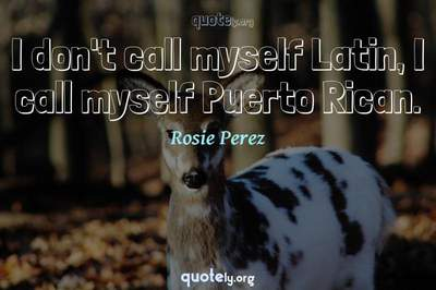 Photo Quote of I don't call myself Latin, I call myself Puerto Rican.