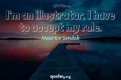 Photo Quote of I'm an illustrator. I have to accept my role.