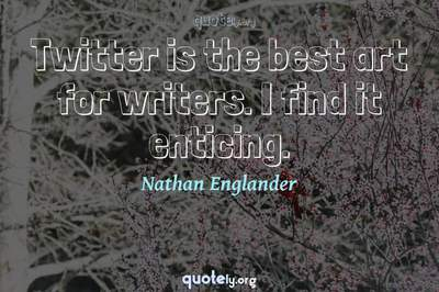 Photo Quote of Twitter is the best art for writers. I find it enticing.