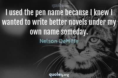 Photo Quote of I used the pen name because I knew I wanted to write better novels under my own name someday.