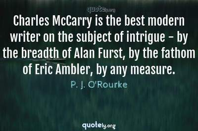 Photo Quote of Charles McCarry is the best modern writer on the subject of intrigue - by the breadth of Alan Furst, by the fathom of Eric Ambler, by any measure.