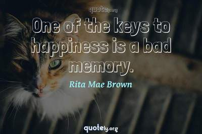 Photo Quote of One of the keys to happiness is a bad memory.