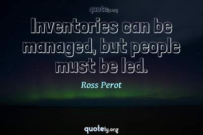 Photo Quote of Inventories can be managed, but people must be led.