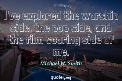 Photo Quote of I've explored the worship side, the pop side, and the film scoring side of me.