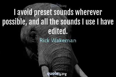 Photo Quote of I avoid preset sounds wherever possible, and all the sounds I use I have edited.