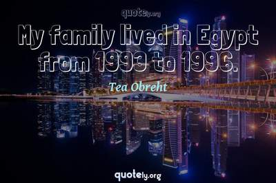 Photo Quote of My family lived in Egypt from 1993 to 1996.
