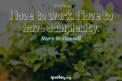 Photo Quote of I love to work. I love to have complexity.