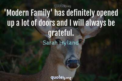 Photo Quote of 'Modern Family' has definitely opened up a lot of doors and I will always be grateful.