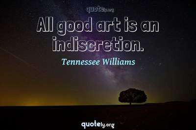 Photo Quote of All good art is an indiscretion.