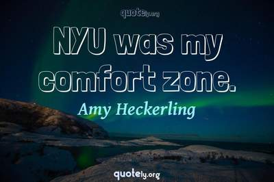 Photo Quote of NYU was my comfort zone.