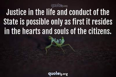 Photo Quote of Justice in the life and conduct of the State is possible only as first it resides in the hearts and souls of the citizens.