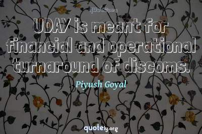 Photo Quote of UDAY is meant for financial and operational turnaround of discoms.