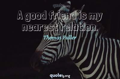 Photo Quote of A good friend is my nearest relation.