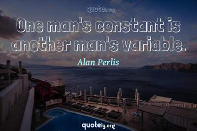 Photo Quote of One man's constant is another man's variable.