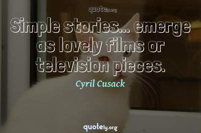 Photo Quote of Simple stories... emerge as lovely films or television pieces.