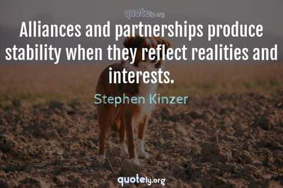 Photo Quote of Alliances and partnerships produce stability when they reflect realities and interests.
