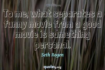 Photo Quote of To me, what separates a funny movie from a good movie is something personal.