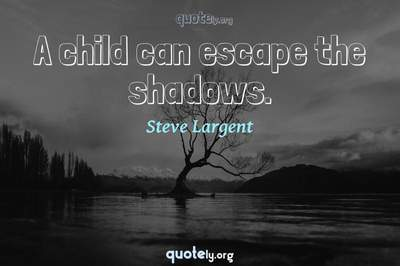 Photo Quote of A child can escape the shadows.