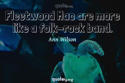 Photo Quote of Fleetwood Mac are more like a folk-rock band.