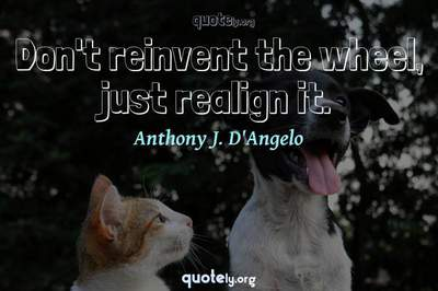 Photo Quote of Don't reinvent the wheel, just realign it.