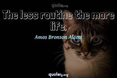 Photo Quote of The less routine the more life.