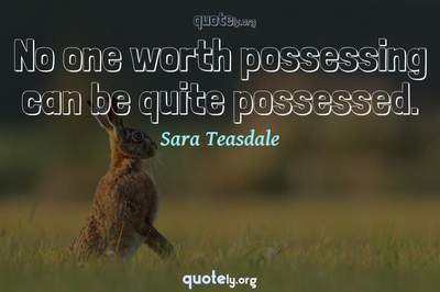 Photo Quote of No one worth possessing can be quite possessed.