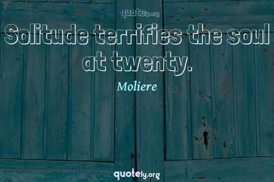Photo Quote of Solitude terrifies the soul at twenty.