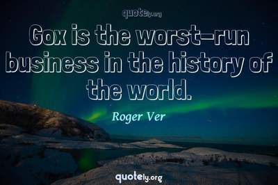 Photo Quote of Gox is the worst-run business in the history of the world.