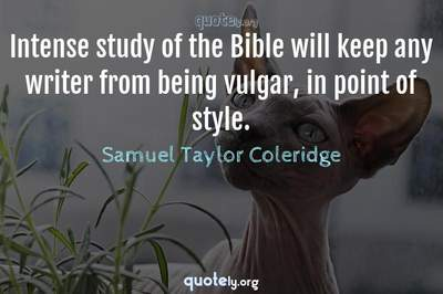 Photo Quote of Intense study of the Bible will keep any writer from being vulgar, in point of style.