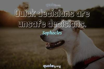 Photo Quote of Quick decisions are unsafe decisions.