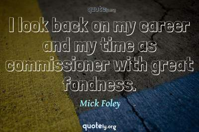 Photo Quote of I look back on my career and my time as commissioner with great fondness.