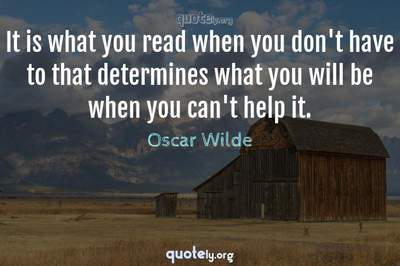 Photo Quote of It is what you read when you don't have to that determines what you will be when you can't help it.