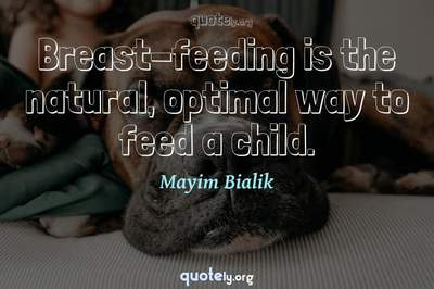 Photo Quote of Breast-feeding is the natural, optimal way to feed a child.