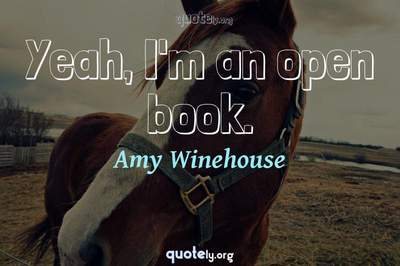 Photo Quote of Yeah, I'm an open book.