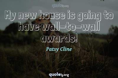 Photo Quote of My new house is going to have wall-to-wall awards!