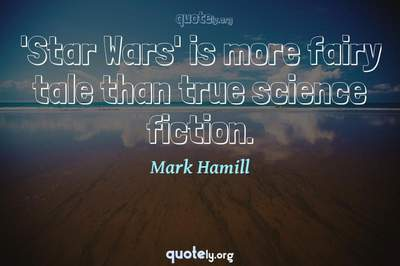 Photo Quote of 'Star Wars' is more fairy tale than true science fiction.