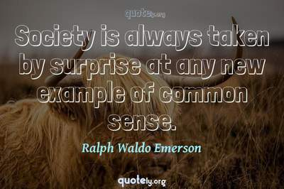 Photo Quote of Society is always taken by surprise at any new example of common sense.
