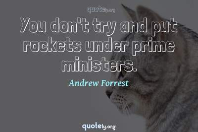 Photo Quote of You don't try and put rockets under prime ministers.
