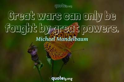 Photo Quote of Great wars can only be fought by great powers.