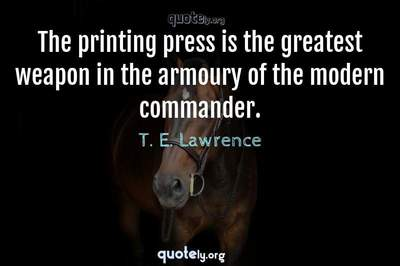 Photo Quote of The printing press is the greatest weapon in the armoury of the modern commander.