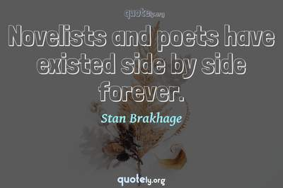 Photo Quote of Novelists and poets have existed side by side forever.