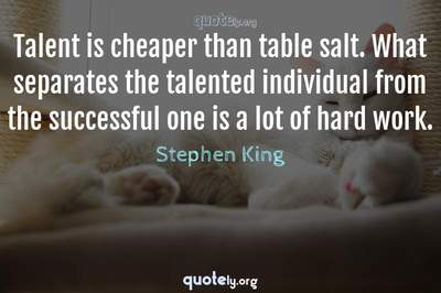 Photo Quote of Talent is cheaper than table salt. What separates the talented individual from the successful one is a lot of hard work.
