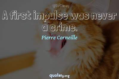 Photo Quote of A first impulse was never a crime.