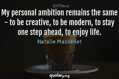 Photo Quote of My personal ambition remains the same - to be creative, to be modern, to stay one step ahead, to enjoy life.