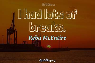 Photo Quote of I had lots of breaks.