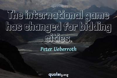 Photo Quote of The international game has changed for bidding cities.