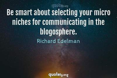 Photo Quote of Be smart about selecting your micro niches for communicating in the blogosphere.